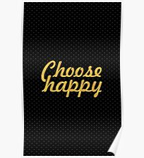 Choose happy... Life Inspirational Quote Poster