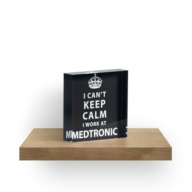 I Can't Keep Calm I Work At Medtronic by Janice V Jackson