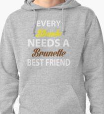 Every Blonde Needs A Brunette Best Friend Pullover Hoodie