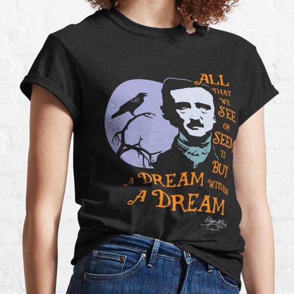 Edgar Allan Poe Dream Within A Dream Classic T-Shirt