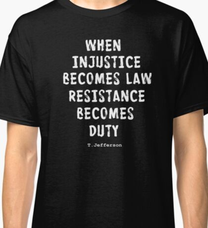 WHEN RESISTANCE BECOMES DUTY Classic T-Shirt
