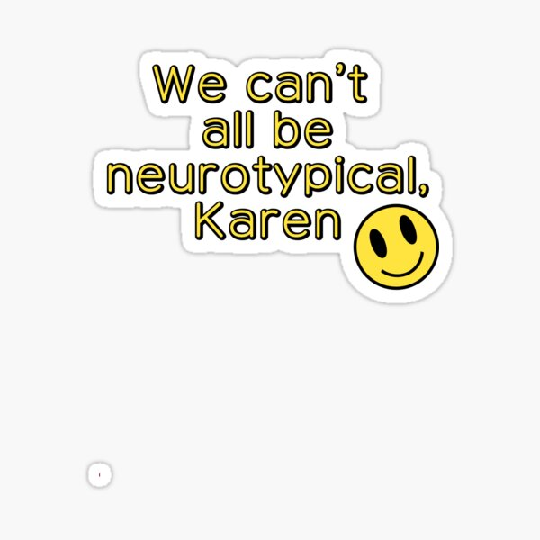 We can't all be neurotypical, Karen Sticker