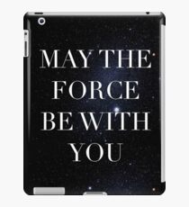 May the Force be with with you iPad Case/Skin