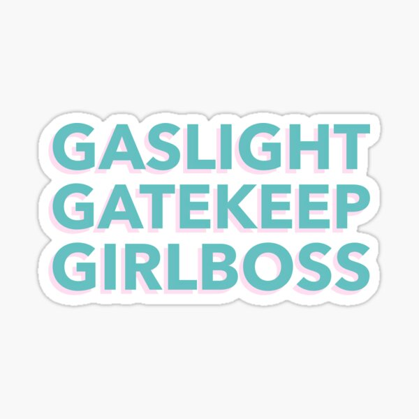 Gaslight Gatekeep Girlboss Sticker