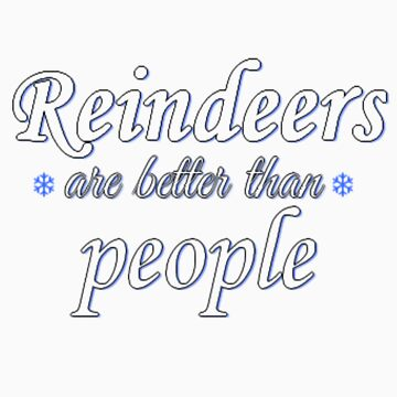 Reindeers are better than people by MikaylaDeBerry
