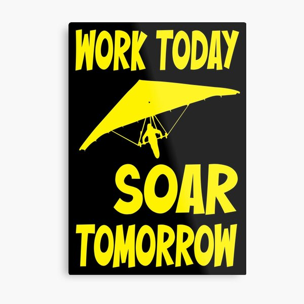 """Work Today Soar Tomorrow"" Hang Glider Graphic Metal Print"