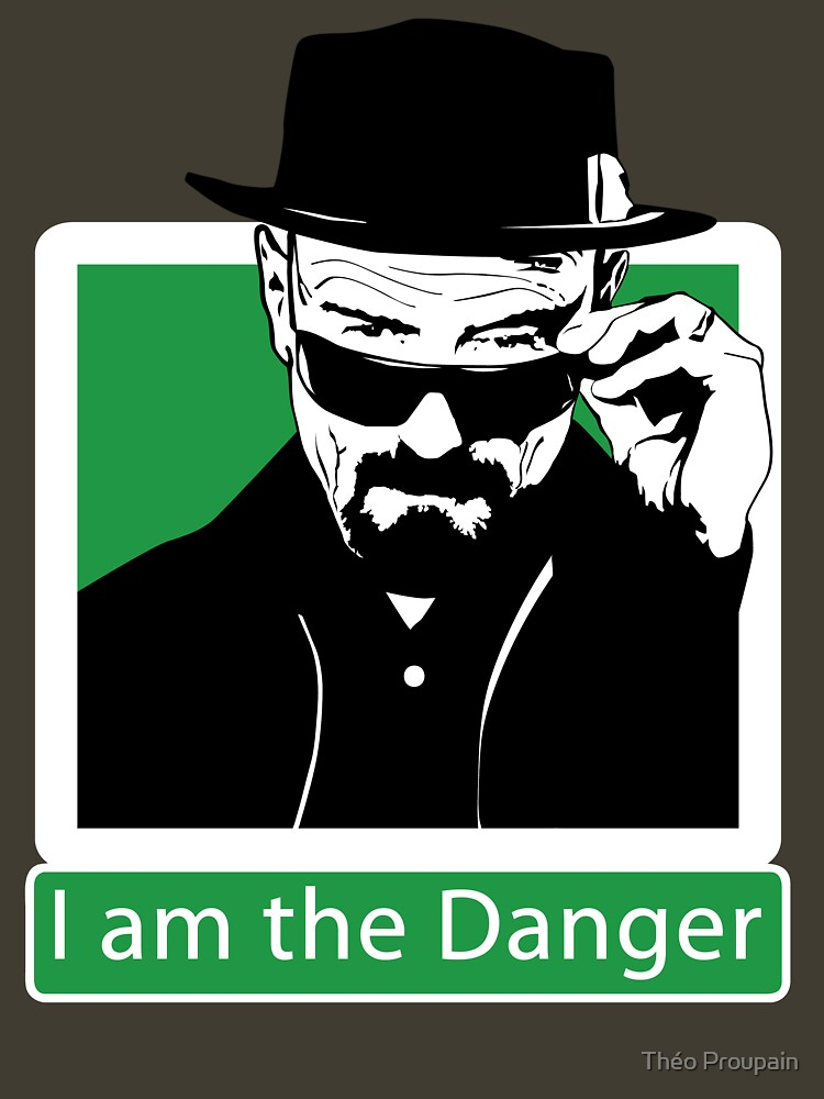 """I am the Danger"" _ Heisenberg 