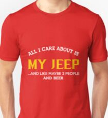Jeep - All I Care About Is My Jeep And Like Maybe 3 People And Beer T-Shirt