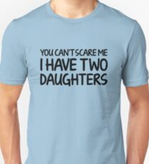 You Can't Scare Me I Have Two Daughters Unisex T-Shirt