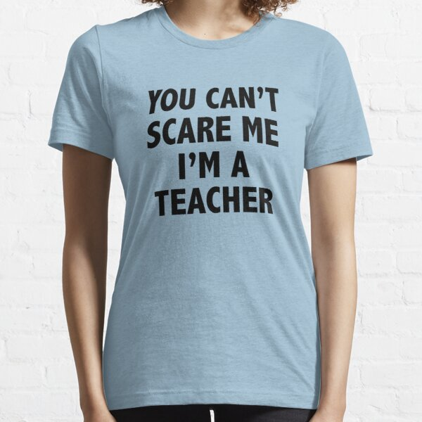 You Can't Scare Me I'm A Teacher Essential T-Shirt