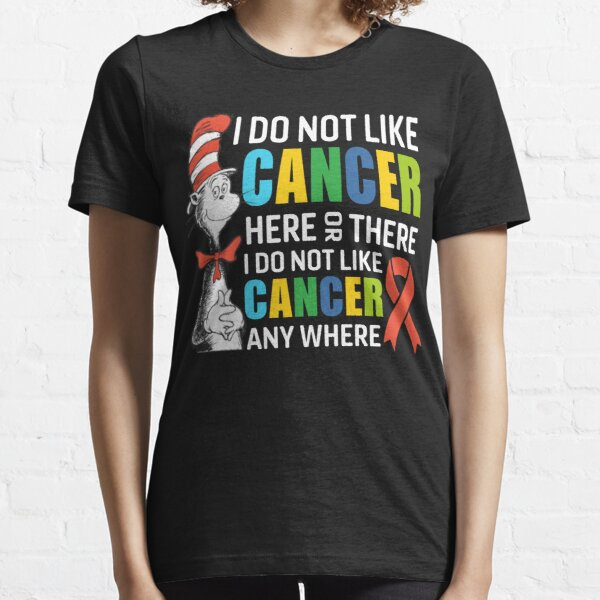 I don't like cancer here or there any where Essential T-Shirt