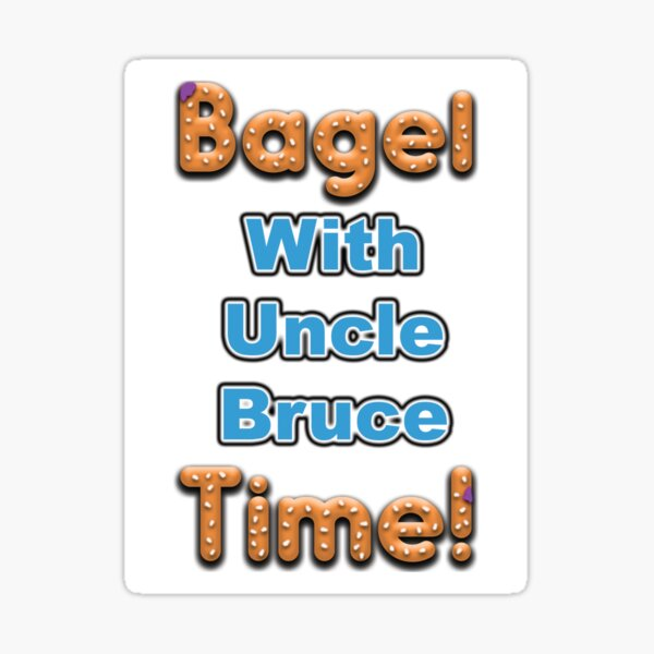 Bagel Time With Uncle Bruce Sticker