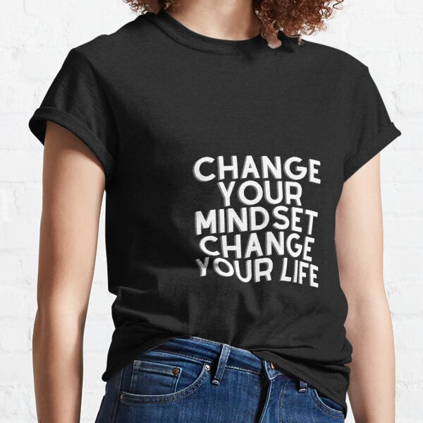 Change Your Mindset Change Your Life Classic T-Shirt