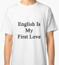 English Is My First Love Classic T-Shirt
