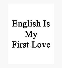 English Is My First Love Photographic Print