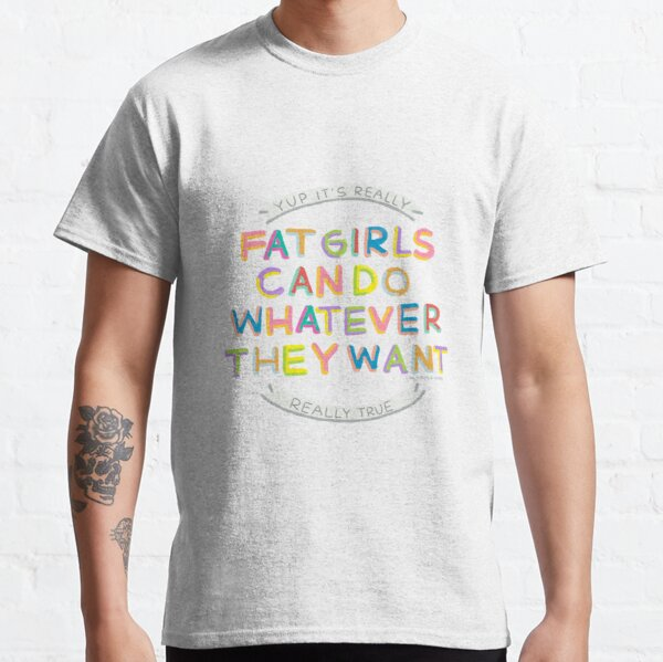 Fat Girls Can Do Whatever They Want Classic T-Shirt