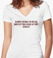 Something to Read.... Look at my Chest, dark font Women's Fitted V-Neck T-Shirt
