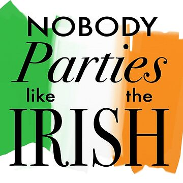 Nobody Parties Like the Irish by hayleyshangout
