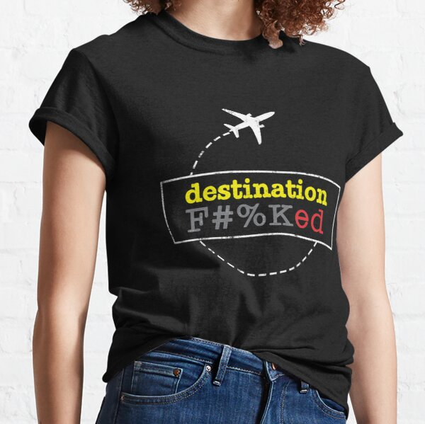Destination Fucked f KED T-Shirts Gift For Fans, For Men and Women Classic T-Shirt