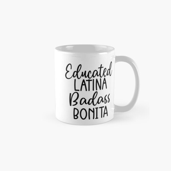 Educated Latina Badass Bonita Chicana Mexican Girl Classic Mug
