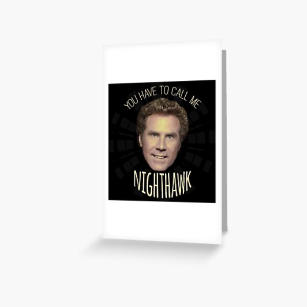 You Have To Call Me Nighthawk Greeting Card