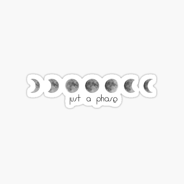 """""""Just a (moon) phase"""" Sticker"""