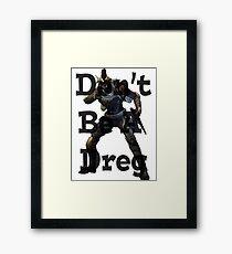 Don't Be A Dreg Framed Print
