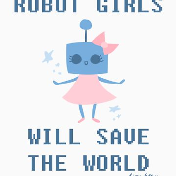 Robot Girls Will Save The World by IndigoLiz