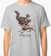 I'll Be Bark Classic T-Shirt