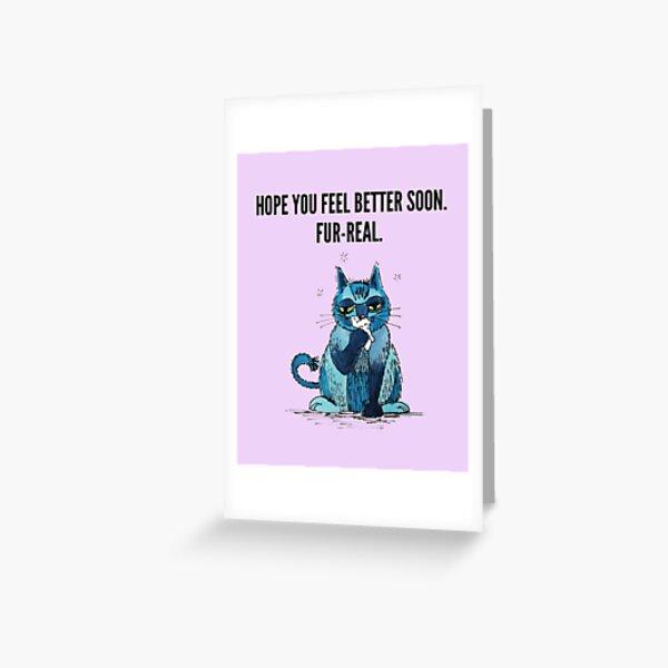Hope you feel better soon. Fur-real. (Get well soon card) Greeting Card