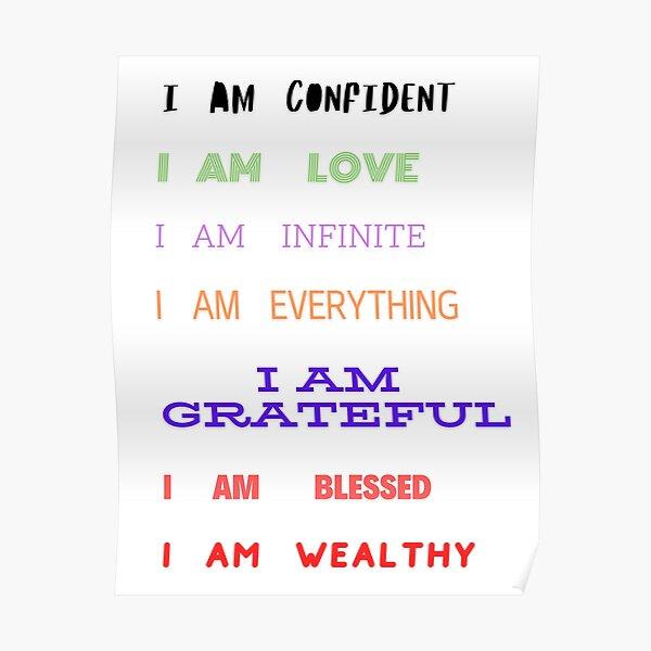 I AM CONFIDENT I AM LOVE I AM INFINITE I AM EVERYTHING I AM GRATEFUL I AM BLESSED I AM WEALTHY Poster