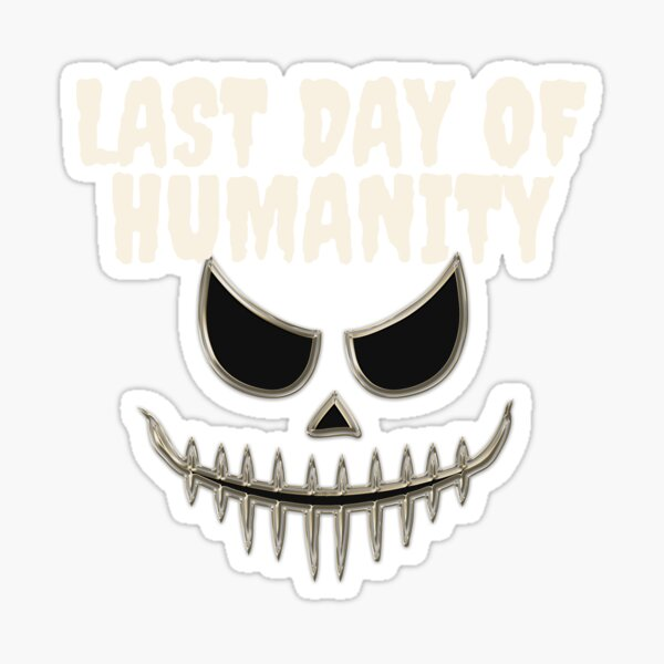 last day of humanity Sticker