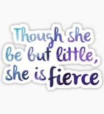 Though she be but little, she is fierce Sticker