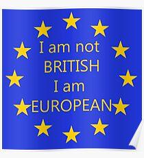 I am not BRITISH I am EUROPEAN Poster