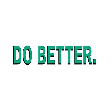DO BETTER.  by 1lokan