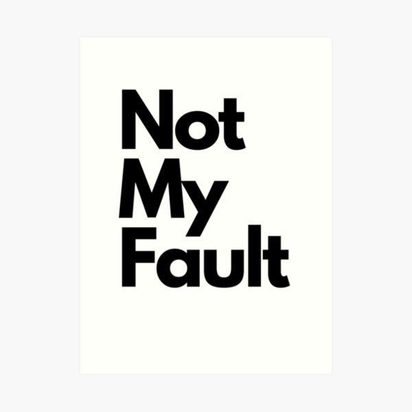 Not My Fault Art Print