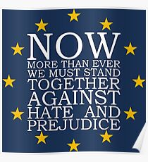 Now More Than Ever We Must Stand Together Against Hate and Prejudice Poster
