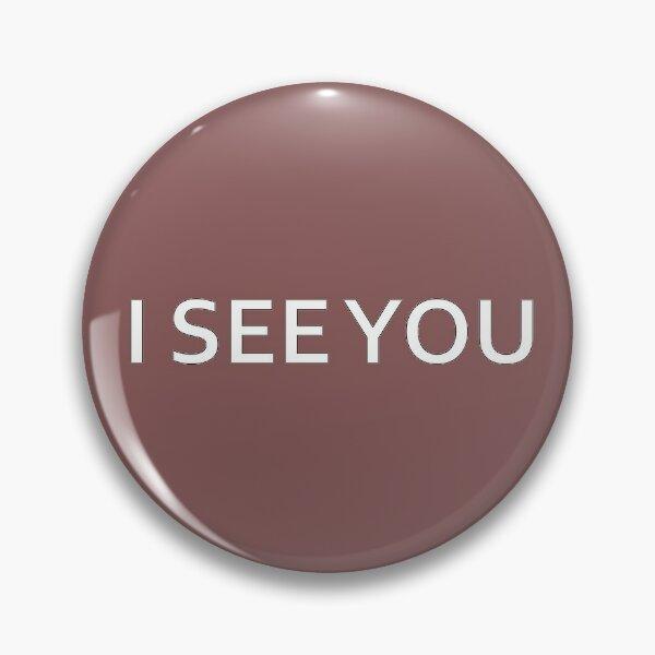 I see you Pin