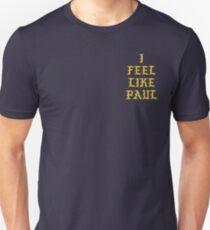 I FEEL LIKE PAUL Unisex T-Shirt