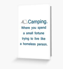 Camping. Spend A Fortune, Live Like The Homeless Greeting Card
