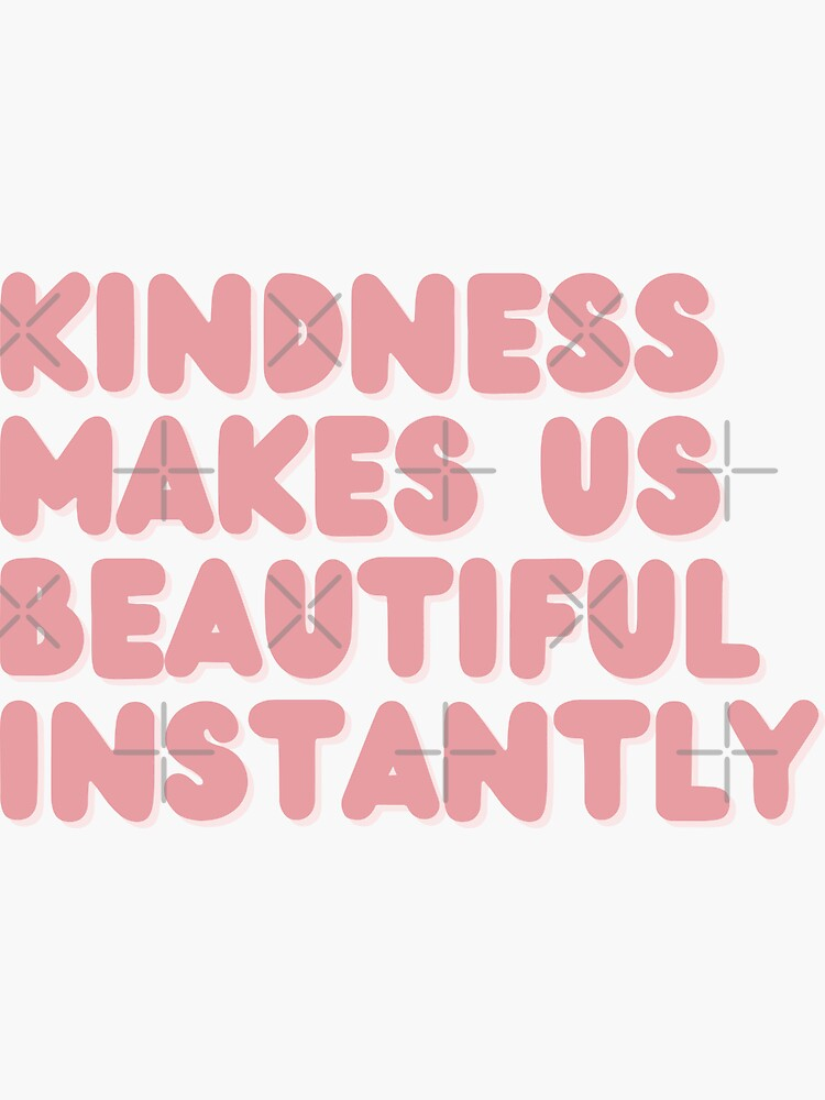 Kindness Makes us Beautiful by acozymess