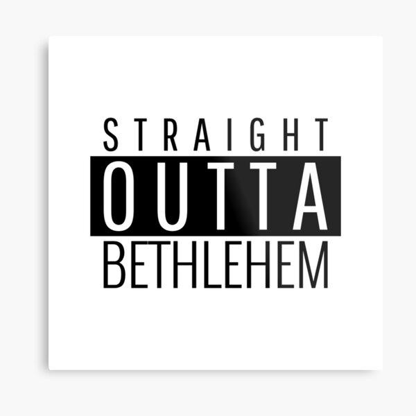 Straight Outta Bethlehem Pennsylvania  Metal Print