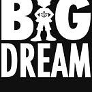 Big dream by bigsermons