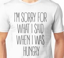 """""""I'm sorry for what I said when I was hungry"""" Unisex T-Shirt"""