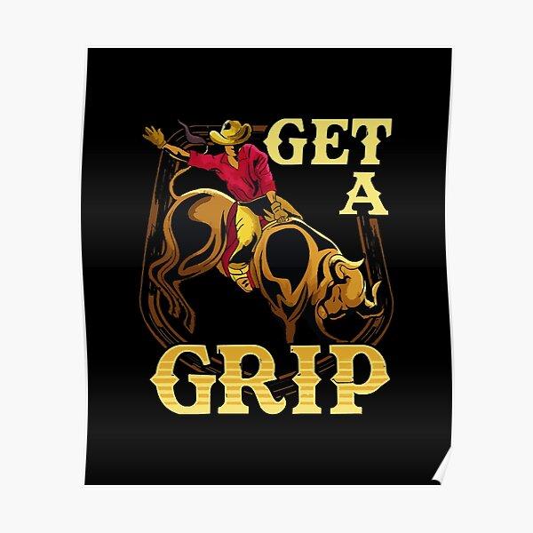 Get A Grip Bullrider Funny Competitive Riding Pun  Poster