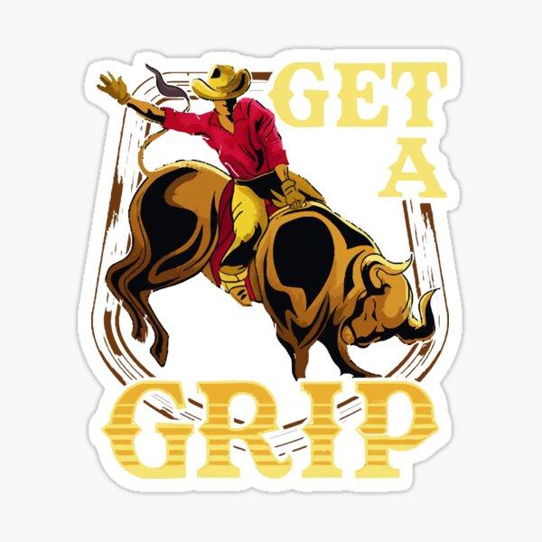 Get A Grip Bullrider Funny Competitive Riding Pun  Sticker
