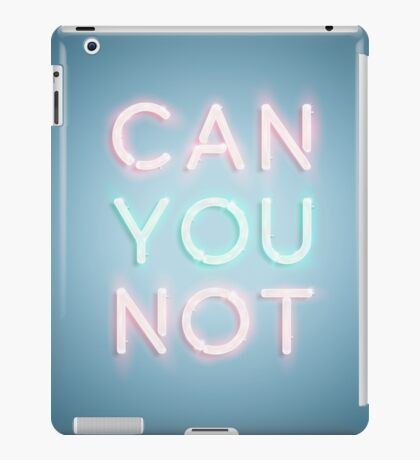 Can You Not iPad Case/Skin