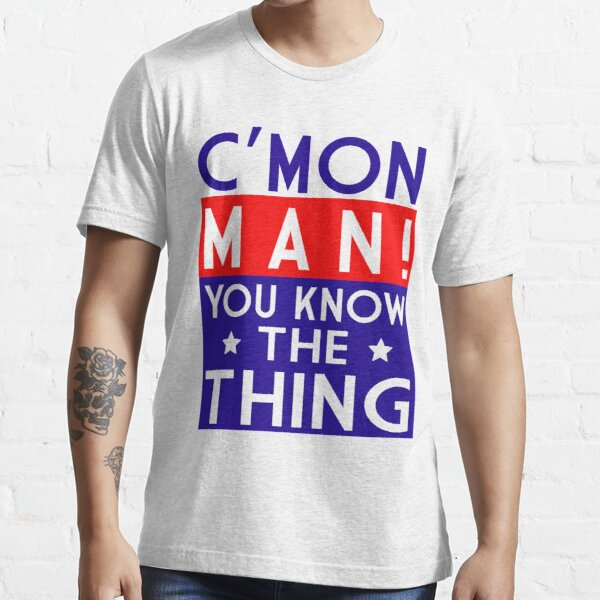 Come on man! You know the thing Classic T-Shirt Essential T-Shirt