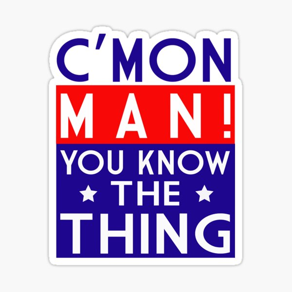 Come on man! You know the thing Classic T-Shirt Sticker