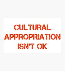 Cultural Appropriation Isn't Ok Photographic Print
